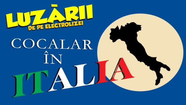 Luzarii de pe Electrolizei – Cocalar in ITALIA (S01E16)